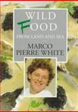 Wild Food from Land and Sea, Marco Pierre White, 0091814154
