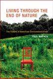 Living Through the End of Nature : The Future of American Environmentalism, Wapner, Paul Kevin, 0262014157
