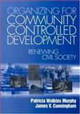 Organizing for Community Controlled Development : Renewing Civil Society, Murphy, Patricia Watkins and Cunningham, James V., 0761904158