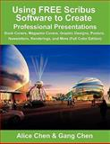 Using FREE Scribus Software to Create Professional Presentations, Chen, Alice and Chen, Gang, 0984374159