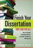Finish Your Dissertation Once and for All! : How to Overcome Psychological Barriers, Get Results, and Move on with Your Life, Miller, Alison B., 1433804158