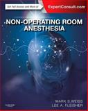 Non-Operating Room Anesthesia : Expert Consult - Online and Print, Weiss, Mark S. and Fleisher, Lee, 1455754153