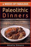 4 Weeks of Fabulous Paleolithic Dinners, Amelia Simons, 149955415X
