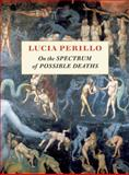 On the Spectrum of Possible Deaths, Lucia Perillo, 1556594151