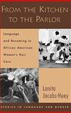 From the Kitchen to the Parlor : Language and Becoming in African American Women's Hair Care, Jacobs-Huey, Lanita, 0195304152
