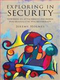 Exploring in Security : Towards an Attachment-Informed Psychoanalytic Psychotherapy, Holmes, Jeremy, 0415554152