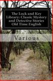 The Lock and Key Library: Classic Mystery and Detective Stories Old Time English, Various, 1500594156