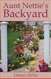 Aunt Nettie's Backyard, Delores Desio, 1630044156
