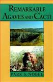 Remarkable Agaves and Cacti, Nobel, Park S., 0195084152