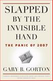 Slapped by the Invisible Hand, Gary B. Gorton, 0199734151
