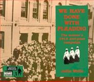 We Have Done with Pleading : The Women's 1913 Anti-Pass Campaign, Wells, Julia, 0869754157