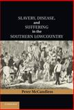 Slavery, Disease, and Suffering in the Southern Lowcountry, McCandless, Peter, 1107004152