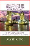 Don't Give up, Don't Give in, Keep Hoping, Alyse King, 149359415X