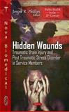 Hidden Wounds : Traumatic Brain Injury and Post Traumatic Stress Disorder in Service Members, Phillips, Joseph R., 1611224152