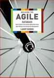 Building the Agile Database : How to Build a Successful Application Using Agile Without Sacrificing Data Management, Burns, Larry, 1935504150