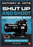 The Shut up and Shoot Documentary Guide, Anthony Q. Artis, 0240824156