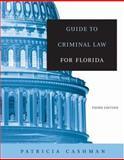 Guide to Criminal Law for Florida, Cashman, Patricia Hughes, 0534644155