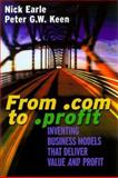 From .Com to .Profit, Nick Earle and Peter G. W. Keen, 0787954152