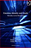 Emotion Identity and Death : Mortality Across Disciplines, Davies, Douglas J. and Park, Chang-Won, 1409424154