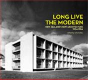 Long Live the Modern : New Zealand's New Architecture, 1904-1984, , 1869404157