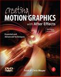 Creating Motion Graphics with after Effects : Essential and Advanced Techniques, Meyer, Chris and Meyer, Trish, 0240814150