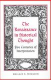 The Renaissance in Historical Thought, Ferguson, Wallace K., 0802094155