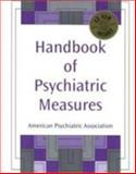 Handbook of Psychiatric Measures, American Psychiatric Association Staff, 0890424152