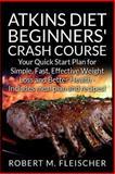 Atkins Diet Beginners' Crash Course, Robert Fleischer, 1491284153