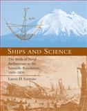Ships and Science : The Birth of Naval Architecture in the Scientific Revolution, 1600-1800, Ferreiro, Larrie D., 026251415X