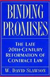 Binding Promises : The Late 20th-Century Reformation of Contract Law, Slawson, W. David, 0691044155