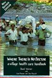 Where There Is No Doctor : A Village Health Care Handbook, Werner, David B. and Thuman, Carol L., 0942364155