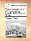 Venice Preserv'D, Thomas Otway, 1140954156