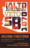 Arizona Firestorm : Global Immigration Realities, National Media, and Provincial Politics, Santa Ana, Otto and Bustamante, Celeste Gonzalez de, 1442214155