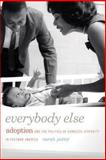 Everybody Else : Adoption and the Politics of Domestic Diversity in Postwar America, Potter, Sarah, 082034415X