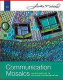 Communication Mosaics : An Introduction to the Field of Communication, Wood, Julia T., 0495794155