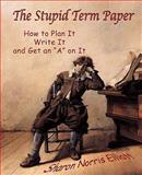 The Stupid Term Paper, Sharon Elliott, 1453874151