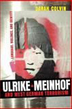Ulrike Meinhof and West German Terrorism : Language, Violence, and Identity, Colvin, Sarah, 1571134158