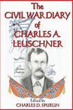 The Civil War Diary of Charles A. Leuschner, Charles D. Spurlin, 1571684158