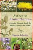 Authentic Aromatherapy, Sharon Falsetto, 162636415X