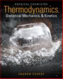 Physical Chemistry : Thermodynamics, Statistical Mechanics, and Kinetics, Cooksy, Andrew, 0321814150