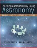 Learning Astronomy by Doing Astronomy : Collaborative Lecture Activities, Palen, Stacy and Larson, Ana, 0393264157