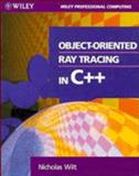Object-Oriented Ray Tracing in C++, Nicholas P. Wilt, 0471304158