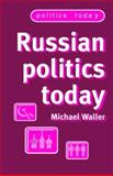 Russian Politics Today : The Return of a Tradition, Waller, Michael, 0719064155