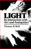 Light : Its Interaction with Art and Antiquities, Brill, T. B., 0306404168