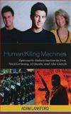 Human Killing Machines : Systematic Indoctrination in Iran, Nazi Germany, Al Qaeda, and Abu Ghraib, Lankford, Adam, 0739134167