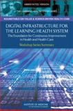 Digital Infrastructure for the Learning Health System : The Foundation for Continuous Improvement in Health and Health Care: Workshop Series Summary, Roundtable on Value & Science-Driven Health Care and The Learning Health System Series, 0309154162