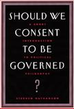 Should We Consent to Be Governed? : A Short Introduction to Political Philosophy, Nathanson, Stephen, 0534574165