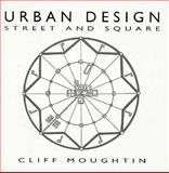 Urban Design : Street and Square, Moughtin, James C., 0750604166