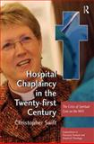 Hospital Chaplaincy in the Twenty-First Century : The Crisis of Spiritual Care on the NHS, Swift, Christopher, 0754664163