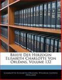 Briefe Der Herzogin Elisabeth Charlotte Von Orléans, Volume 149, Charlotte-Elisabeth Orléans and Wilhelm Ludwig Holland, 1142884163